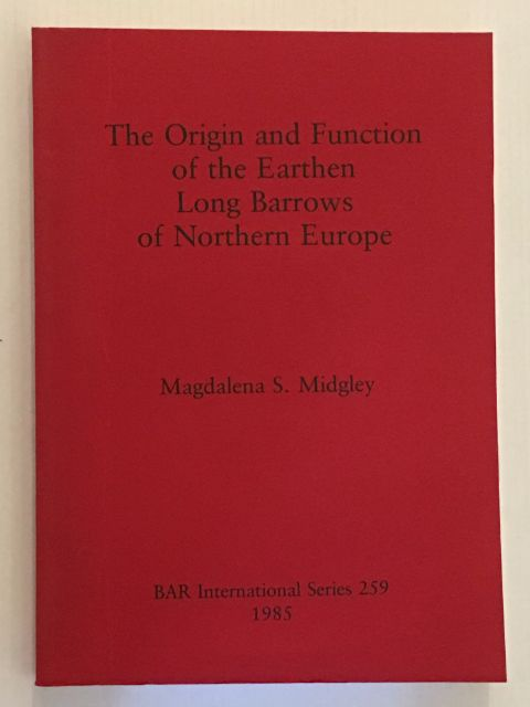 The Origin and Function of the Earthen Long Barrows of Northern Europe :
