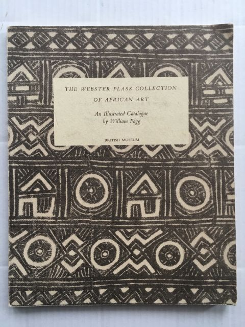 Image for The Webster Plass Collection of African Art :The Catalogue of a Material Exhibition held in the King Edward VII Galleries of the British Museum 1953