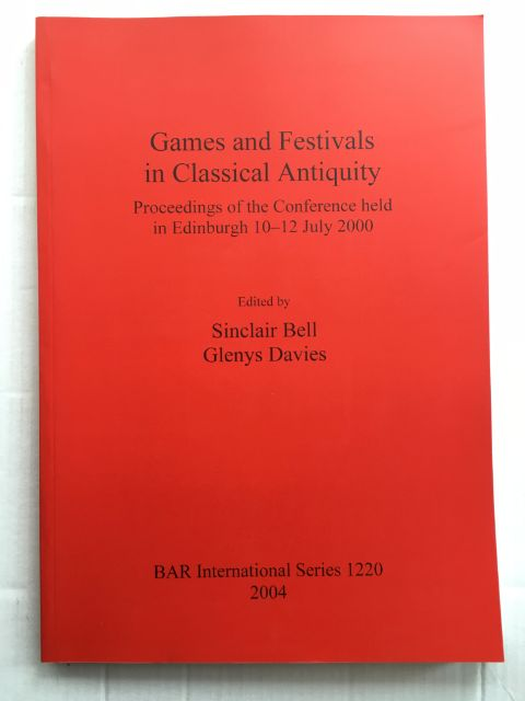 Image for Games and Festivals in Classical Antiquity :Proceedings of the Conference held in Edinburgh 10-12 July 2000