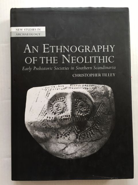 Image for An ethnography of the Neolithic :Early prehistoric societies in southern Scandinavia