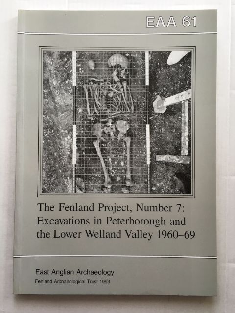 The Fenland Project Number 7: Excavations in Peterborough and the Lower Welland Valley 1960-1969 :(EAA Report No. 61, 1993)