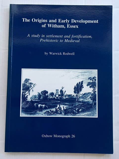 Image for THE ORIGINS AND EARLY DEVELOPMENT OF WITHAM, ESSEX: A Study in Settlement and Fortification, Prehistoric to Medieval :