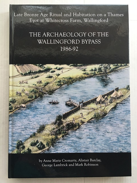 Late Bronze Age Ritual and Habitation on a Thames Eyot at Whitecross Farm, Wallingford :The Archaeology of the Wallingford Bypass, 1986-92