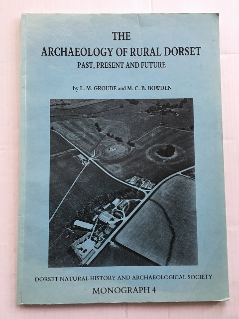 Image for THE ARCHAEOLOGY OF RURAL DORSET :Past, Present and Future, Monograph Series No. 4