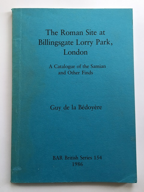 Image for The Roman Site at Billingsgate Lorry Park, London :A Catalogue of the Samian and Other Finds