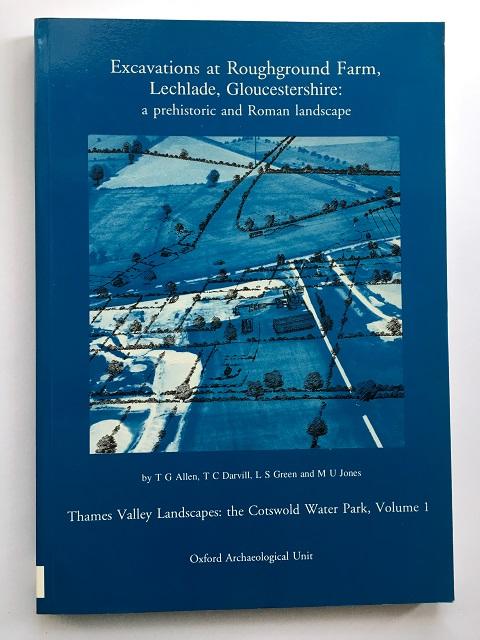 Image for Excavations at Roughground Farm, Lechlade, Gloucestershire: a prehistoric and Roman landscape :Thames Valley Landscapes: the Cotswold Water Park, Volume 1