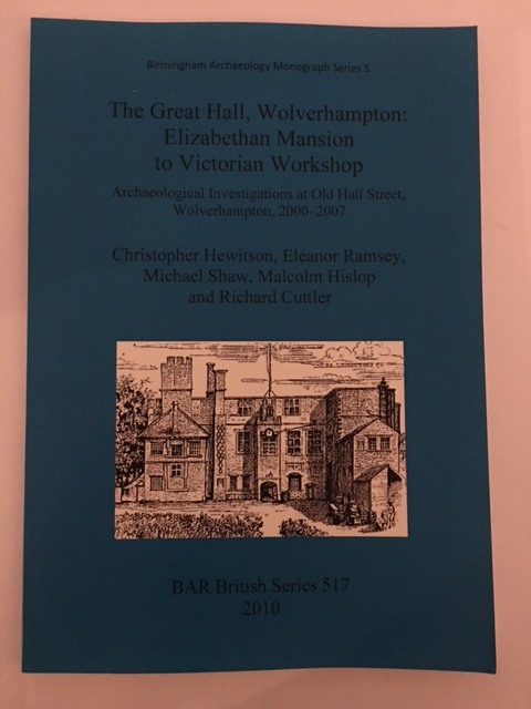Image for The Great Hall, Wolverhampton: Elizabethan Mansion to Victorian Workshop :Archaeological Investigations at Old Hall Street, Wolverhampton, 2000-2007