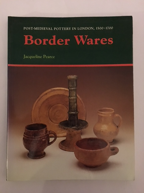Image for BORDER WARES, Post-Medieval Pottery in London 1500-1700, Volume 1 :