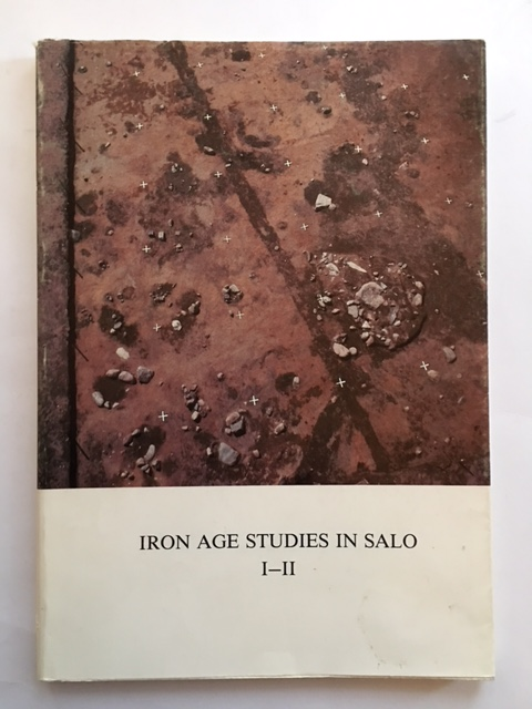 Image for Iron Age Studies in Salo :I: The Research History of The Isokyla Area in Salo, II: An Iron Age Community at Ketohaka in Salo and Other Remains of Metal Period Buildings in Finland