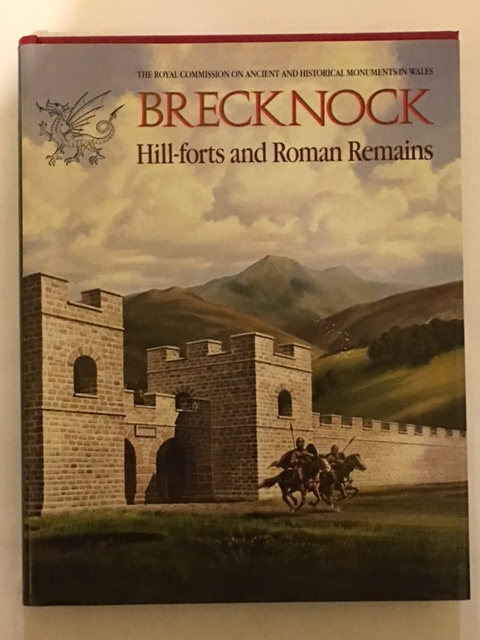 An Inventory of the Ancient Monuments in Brecknock (Brycheiniog) :The Prehistoric and Roman Monuments, Part II: Hill-forts and Roman Remains