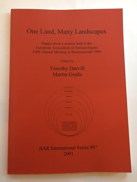 One Land, Many Landscapes :Papers from a session held at the European Association of Archaeologists Fifth Annual Meeting in Bournemouth 1999