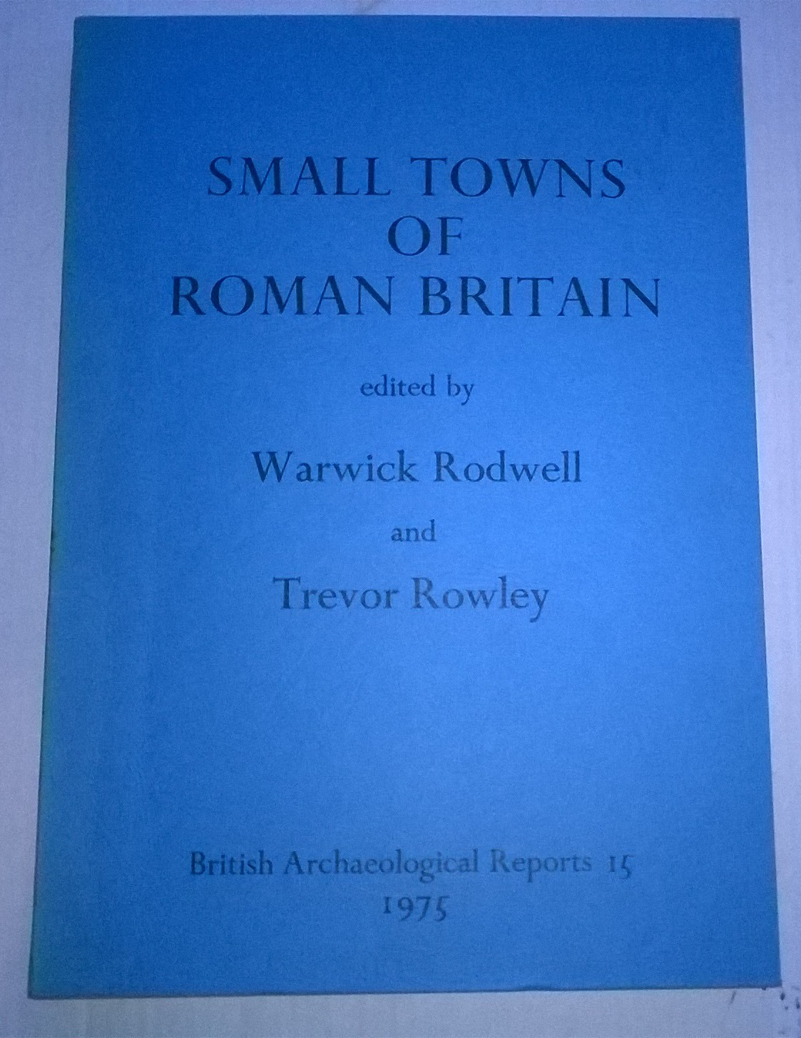 The 'Small Towns' of Roman Britain :Papers Presented to a Conference, Oxford 1975