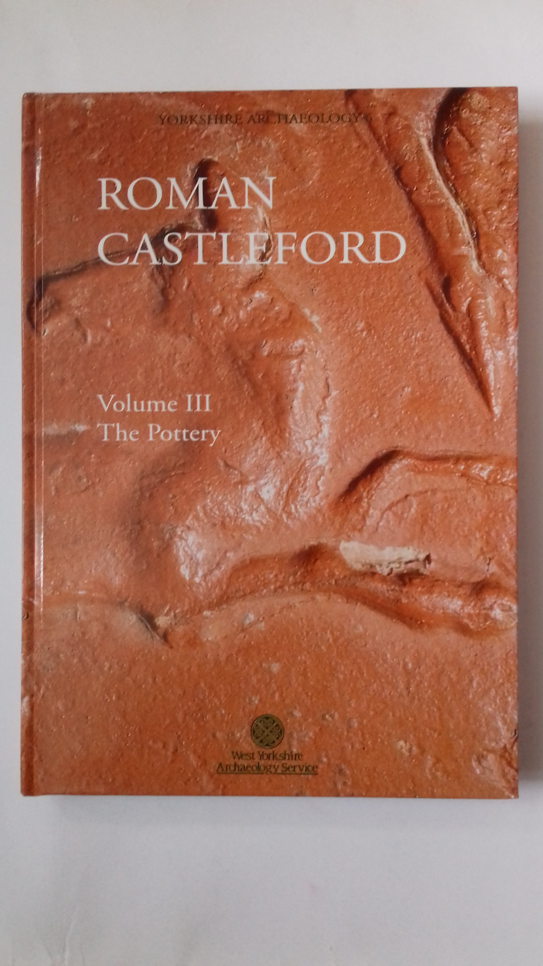 Image for Roman Castleford Excavations 1974-85 Volume III: The Pottery  :Yorkshire Archaeology 6