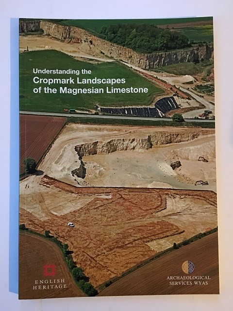 Understanding the Cropmark Landscapes of the Magnesian Limestone :The archaeology of Magnesian Limestone and its margins in South and West Yorkshire and parts of North Yorkshire and north Nottinghamshire