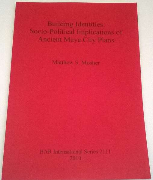 Image for Building Identities: :Socio-Political Implications of Ancient Maya City Plans BAR International Series 2111