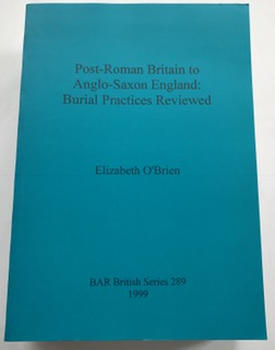 Post-Roman Britain to Anglo-Saxon England :Burial Practices Reviewed