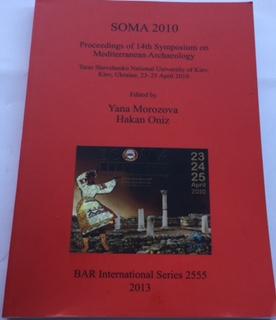 SOMA 2010 Proceeding of the 14th Symposium on Mediterranean Archaeology :Taras Schevchenko National University of Kiev, Kiev, Ukraine, 23-25 April, 2010 BAR International Series 2555