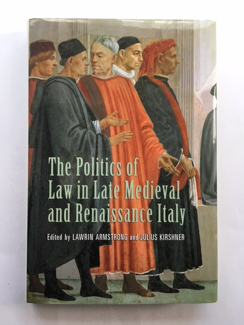 Image for The Politics of Law in Late Medieval and Renaissance Italy :