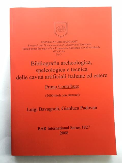 Bibliografia archeological, speleologica e tecnica delle cavita artificiali italiane ed estere :Primo Contributo (2000 titoli con abstract)