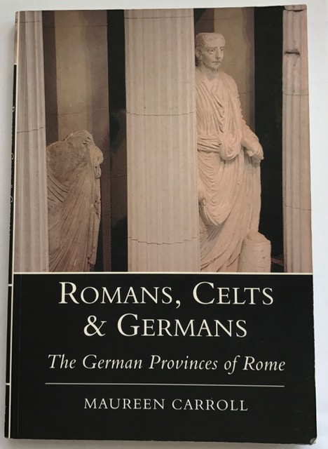 Image for Romans, Celts & Germans :The German Provinces of Rome