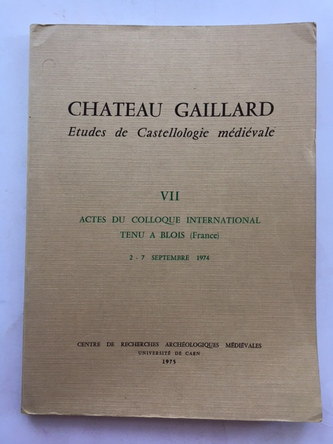 Image for Chateau Gaillard: Etudes de Castellologie medievale :VII Actes du Colloque International Tenu a Blois (France) 2 - 7 Septembre 1974