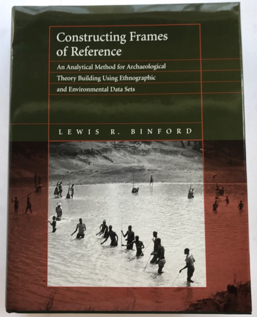 Image for Constructing Frames of Reference :An Analytical Method for Archaeological Theory Building Using Ethnographic and Environmental Data Sets