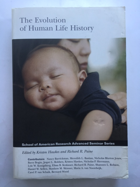 Image for The Evolution of Human Life History :(School of American Research Advanced Seminar)