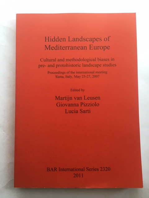 Hidden Landscapes of Mediterranean Europe :Cultural and methodological biases in pre- and protohistoric landscape studies: Proceedings of the international meeting Siena, Italy, May 25-27, 2007