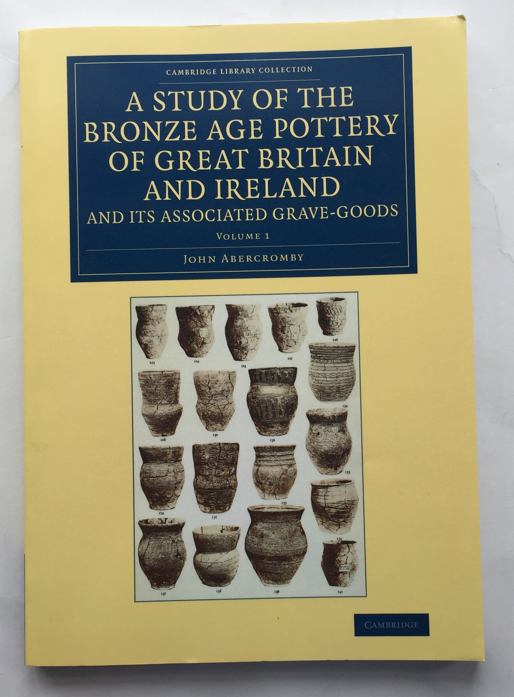 Image for A Study of the Bronze Age Pottery of Great Britain and Ireland and its associated grave-goods :