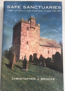 Image for Safe Sanctuaries :Security and Defence in Anglo-Scottish Border Churches 1290-1690