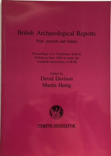 Image for British Archaeological Reports Past, Present and Future :Proceedings of a Conference held in Oxford in June 1994 to mark the twentieth anniversary of BAR