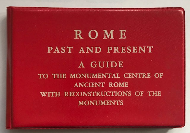 Image for Rome Past and Present A Guide to the Monumental Centre of Ancient Rome With Reconstruction of the Monuments :from the hut village on the Palatine to the Cosmopolitan Metropolis on both banks of Tiber