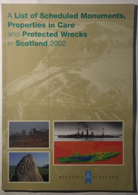 Image for A List of Scheduled Monuments, Properties in Care and Protected Wrecks in Scotland 2002 :