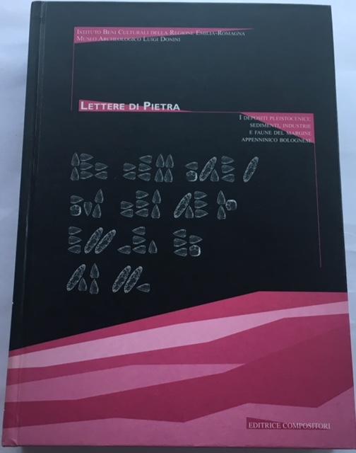 Lettere Di Pietra, 2 Vols :I Depositi Pleistocenici: Sedimenti, Industrie E Faune Del Margine Appenninico Bolognese