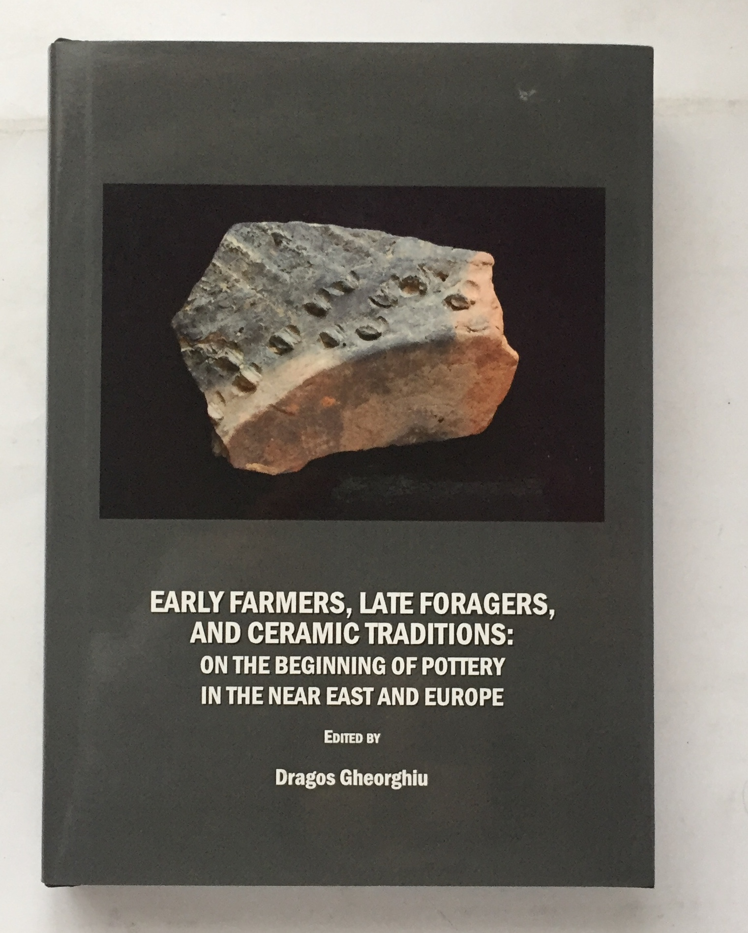 Image for Early farmers, late foragers, and ceramic traditions :On the beginning of pottery in the Near East and Europe