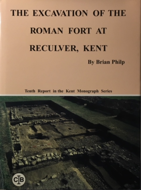 Image for The Excavation of the Roman Fort at Reculver, Kent :The report on the programme of excavations from 1959-1969...Tenth research report in the Kent Monograph Series