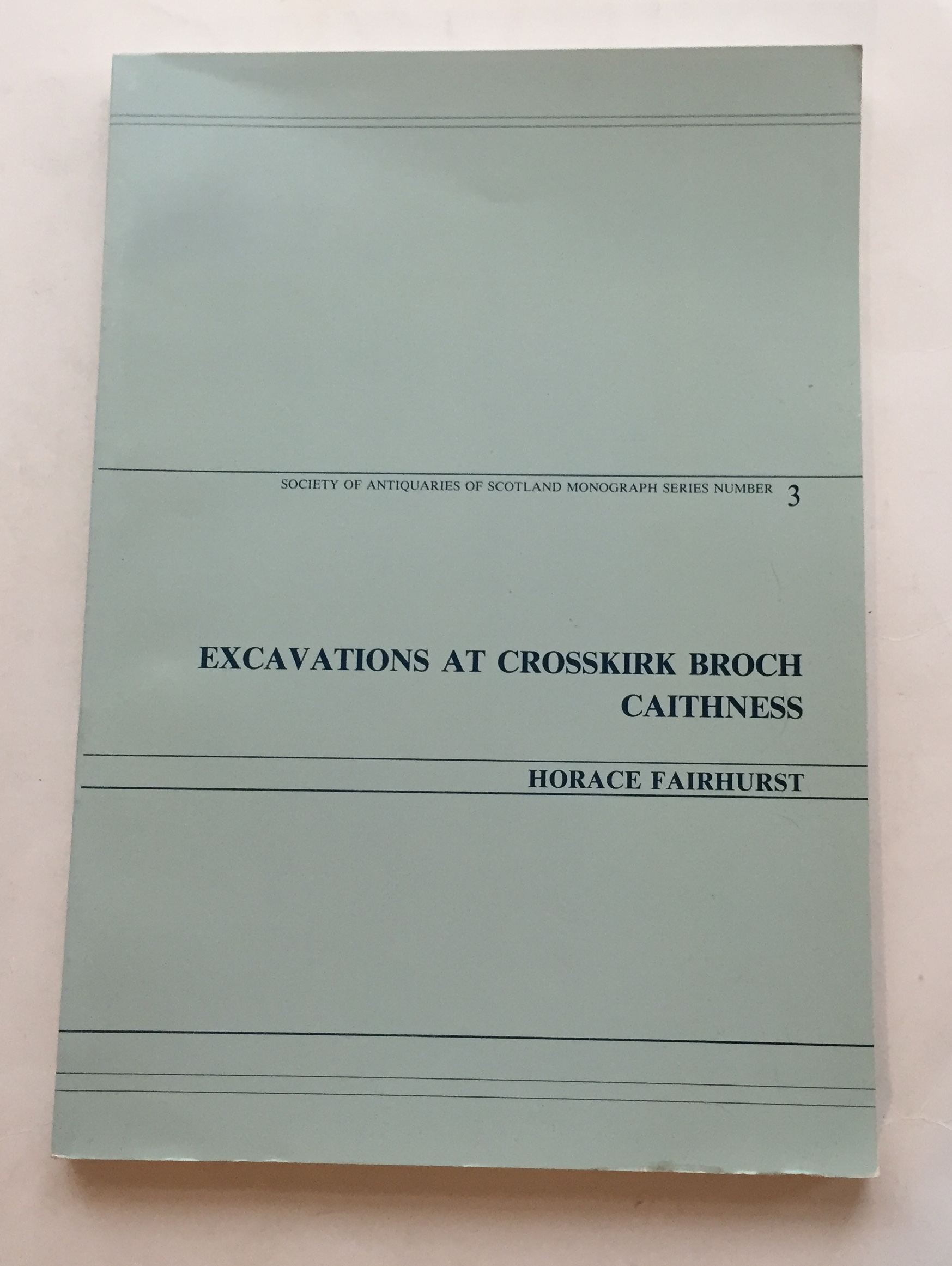 EXCAVATIONS AT CROSSKIRK BROCH, CAITHNESS :(Society of Antiquaries of Scotland Monograph Series Number 3)
