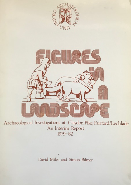 Image for Figures in a Landscape :Archaeological Investigations at Claydon Pike, Fairford/Lechlade An Interim Report 1979-82