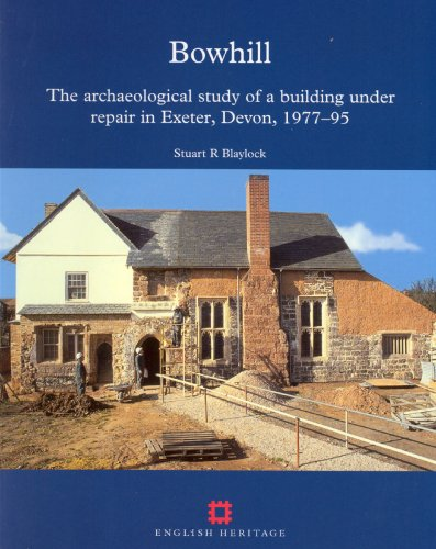 Image for Bowhill :The Archaeological Study of a Building Under Repair in Exeter, Devon, 1977-1995