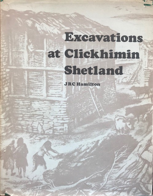 Excavations at Clickhimin, Shetland (Ministry of Public Building and Works Archaeological Reports No. 6) :