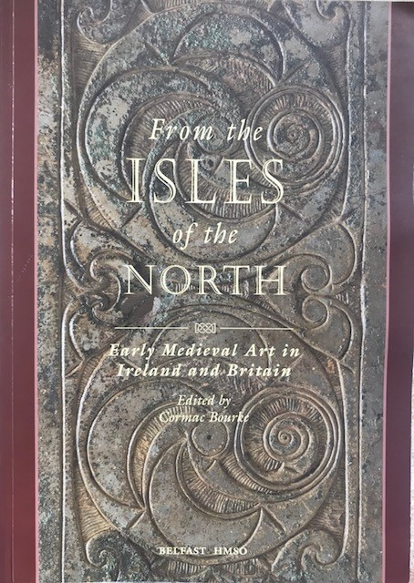 Image for From the Isles of the North :Early Medieval Art in Ireland and Britain. Proceedings of the Third International Conference on Insular Art held in the Ulster Museum, Belfast, 7-11 April 1994