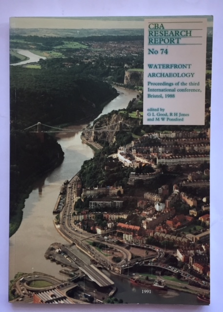 Waterfront Archaeology :Proceedings of the Third International Conference on Waterfront Archaeology Held at Bristol 23-26 September 1988