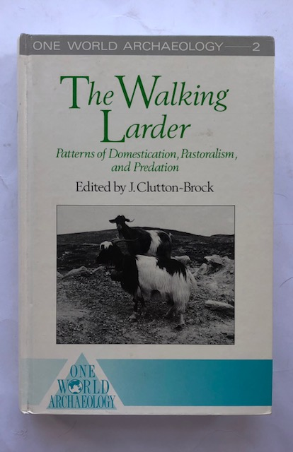 The Walking Larder :Patterns of Domestication, Pastoralism, and Predation (One World Archaeology 2)
