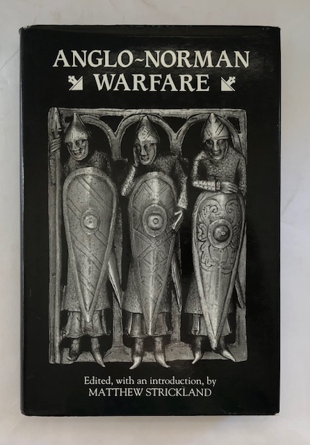 ANGLO-NORMAN WARFARE, :Studies in Late Anglo-Saxon and Anglo-Norman Military Organization and Warfare,