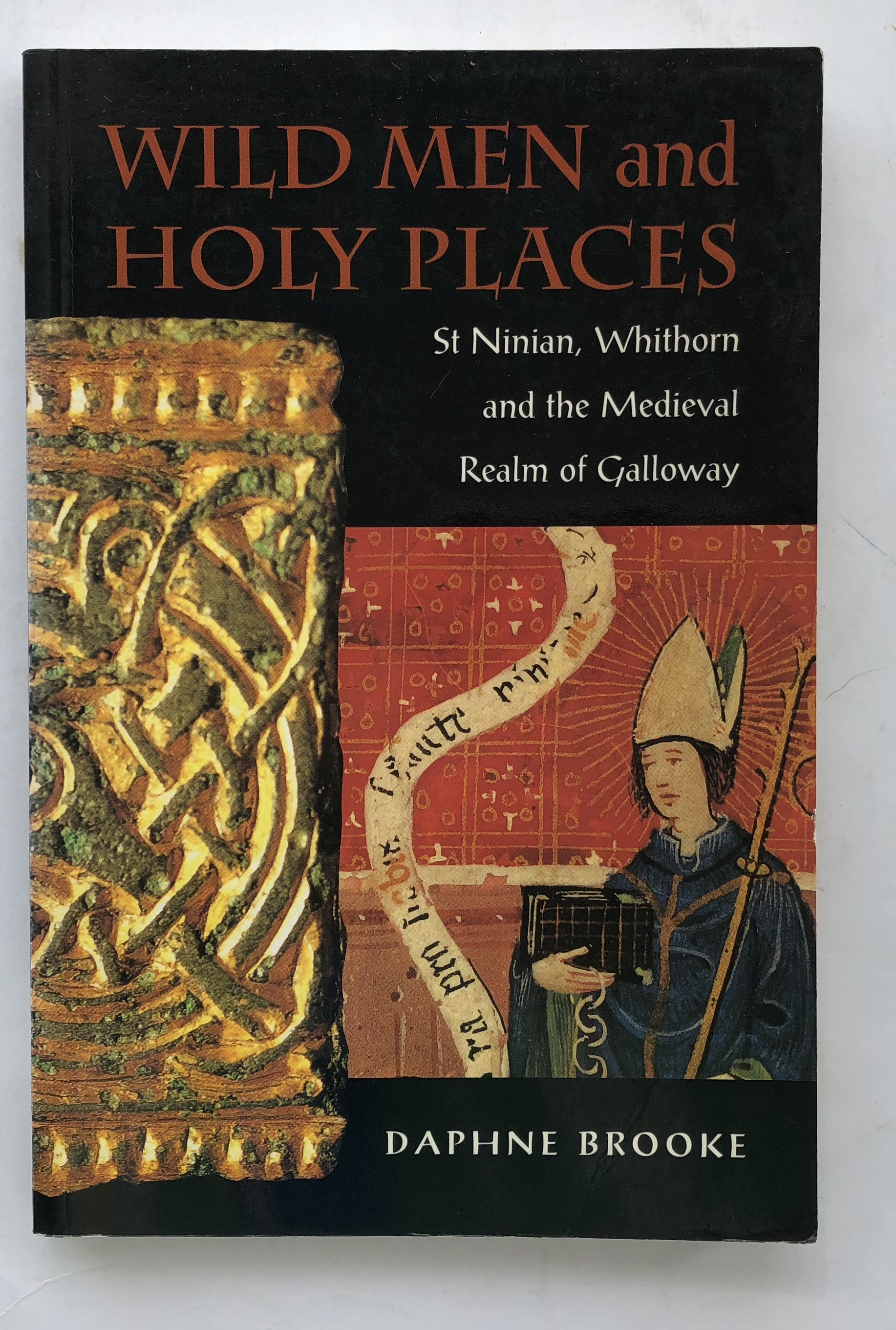 WILD MEN AND HOLY PLACES: :St Ninian, Whithorn and the Medieval Realm of Galloway