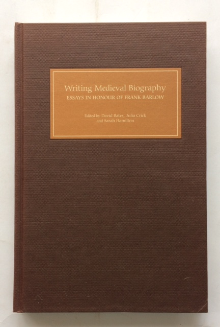 Writing Medieval Biography 750-1250 :Essays in Honour of Frank Barlow