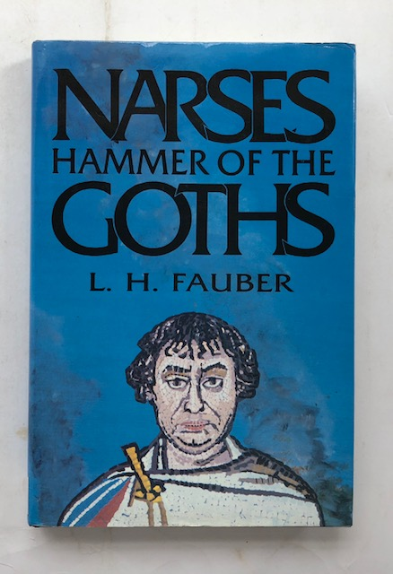 Narses, Hammer of the Goths :The Life and Times of Narses the Eunuch