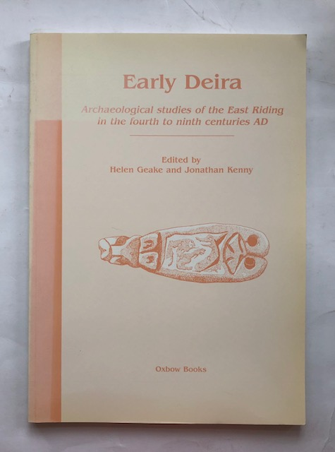Image for Early Deira :Archaeological studies of the East Riding in the fourth to ninth centuries AD