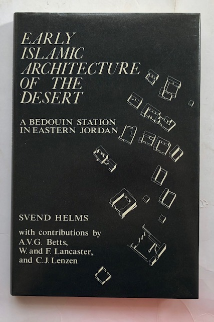 EARLY ISLAMIC ARCHITECTURE OF THE DESERT: :A Bedouin Station in Eastern Jordan