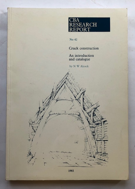 Cruck construction and catalogue (CBA Research Report No. 42) :